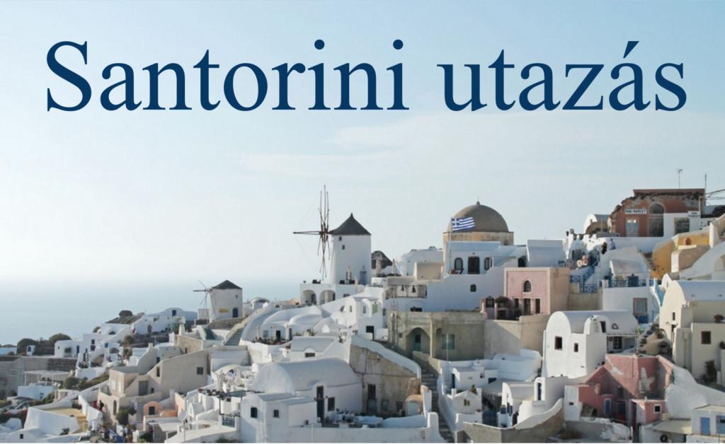 Santorini utazás - Hogyan lehet eljutni Szantorinire? 2020-as frissített írás